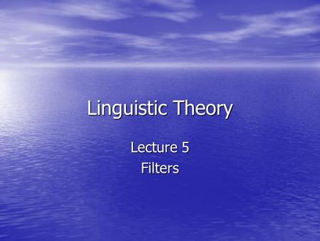 Linguistic Theory Lecture 5 Filters. The Structure of the Grammar 1960s (Standard Theory) LexiconPhrase Structure Rules Deep Structure Transformations.