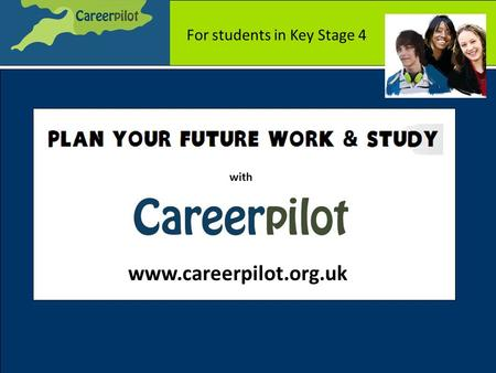 Www.careerpilot.org.uk with For students in Key Stage 4.