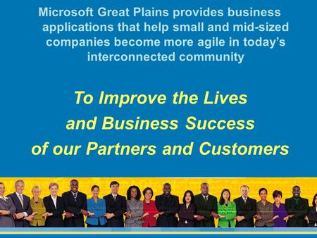 Microsoft Great Plains provides business applications that help small and mid-sized companies become more agile in today's interconnected community To.