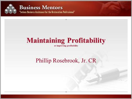 Maintaining Profitability or improving profitability Phillip Rosebrook, Jr. CR.