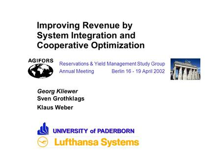 Improving Revenue by System Integration and Cooperative Optimization Reservations & Yield Management Study Group Annual Meeting Berlin 16 - 19 April 2002.
