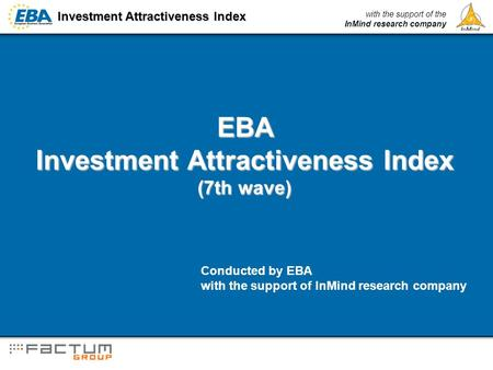 Investment Attractiveness Index with the support of the InMind research company EBA Investment Attractiveness Index (7th wave) Conducted by EBA with the.