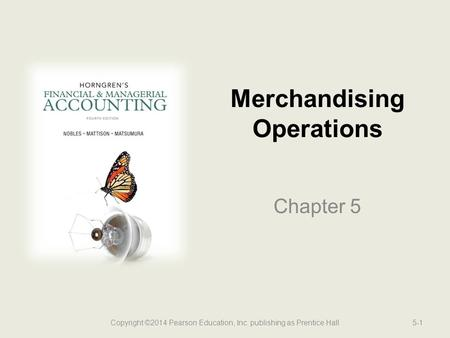 Merchandising Operations Chapter 5 5-1Copyright ©2014 Pearson Education, Inc. publishing as Prentice Hall.