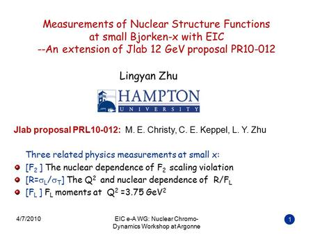 Measurements of Nuclear Structure Functions at small Bjorken-x with EIC --An extension of Jlab 12 GeV proposal PR10-012 1 Lingyan Zhu Jlab proposal PRL10-012: