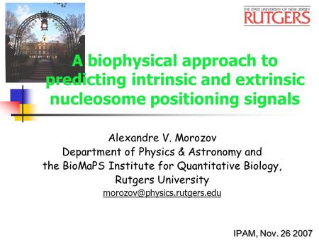 A biophysical approach to predicting intrinsic and extrinsic nucleosome positioning signals Alexandre V. Morozov Department of Physics & Astronomy and.