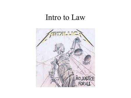 Intro to Law. What is Law? Law regulates our activities from birth to death Law is whatever the political party in power decides it is Law is a social.