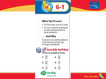 "PRE-ALGEBRA. Lesson 6-1 Warm-Up PRE-ALGEBRA What is a ""ratio""? How do you write a ratio? ratio: a comparison of two numbers by division – There are three."