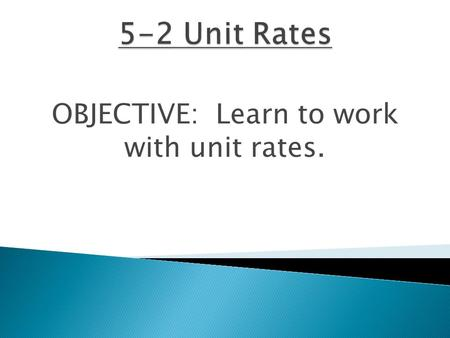 OBJECTIVE: Learn to work with unit rates.. How many of you have ever had to spend your own money for food? If you walk into a store and are starving but.