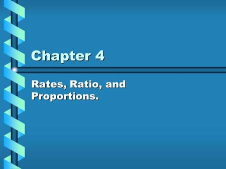 Chapter 4 Rates, Ratio, and Proportions.. Ratio- Is the comparison of two quantities that have the same units, often written in fraction form.Is the comparison.