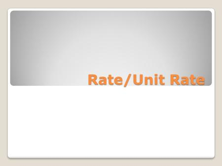 Rate/Unit Rate. What is it? A rate is a special ratio that compares two values with different units. Rates sometimes use the words per and for instead.