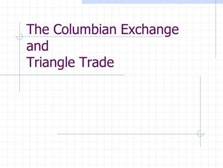 The Columbian Exchange and Triangle Trade. Opener – Sept. 23 Which two goods were the most traded for from the Ottoman Empire?