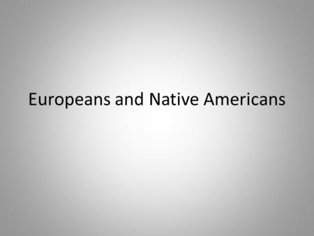 Europeans and Native Americans. Pre Columbian America (1491) Different environments led to different tribal lifestyles. – Southwest: maize cultivation;