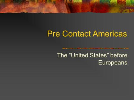 "Pre Contact Americas The ""United States"" before Europeans."