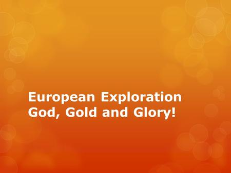 European Exploration God, Gold and Glory!. Arrival of Europeans  Europeans traveled to the Americas in the late 15th century.  Conditions were hard.
