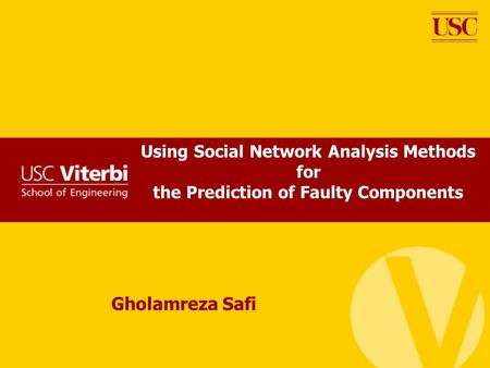 Using Social Network Analysis Methods for the Prediction of Faulty Components Gholamreza Safi.