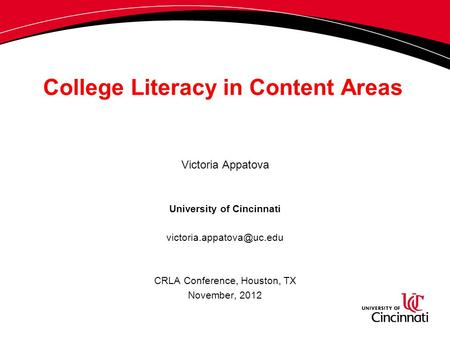 College Literacy in Content Areas Victoria Appatova University of Cincinnati CRLA Conference, Houston, TX November, 2012.