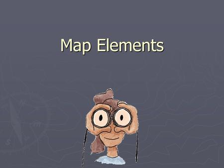 Map Elements. Learner Expectation ► Content Standard: 3.0 Geography  3.01 Understand how to use maps, globes, and other geographic representations, tools,