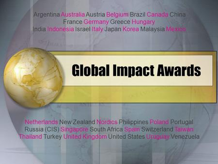 Global Impact Awards Argentina Australia Austria Belgium Brazil Canada China France Germany Greece Hungary India Indonesia Israel Italy Japan Korea Malaysia.