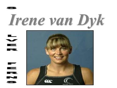 Irene van Dyk. Why I chose Irene van Dyk!! I chose Irene van Dyk because I thought she would be a good person (risk taker) to do this project on.I chose.