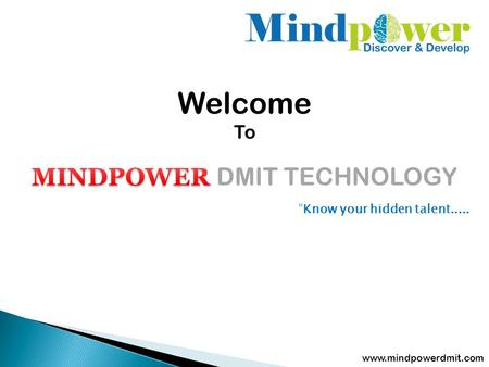 "Welcome To www.mindpowerdmit.com ""Know your hidden talent....."