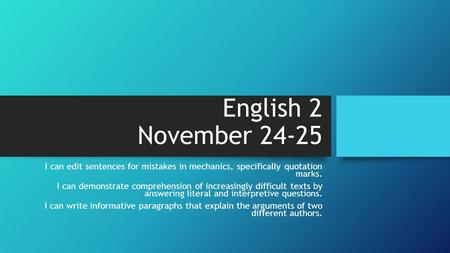 English 2 November 24-25 I can edit sentences for mistakes in mechanics, specifically quotation marks. I can demonstrate comprehension of increasingly.
