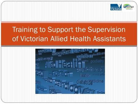 Training to Support the Supervision of Victorian Allied Health Assistants.