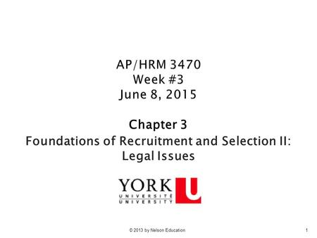 © 2013 by Nelson Education1 Chapter 3 Foundations of Recruitment and Selection II: Legal Issues.