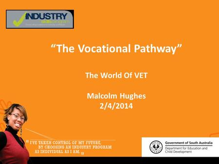 """The Vocational Pathway"" The World Of VET Malcolm Hughes 2/4/2014."