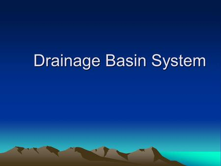 Drainage Basin System. 1. Introduction The circulation of water between atmosphere, land and ocean is referred as the hydrological cycle The drainage.