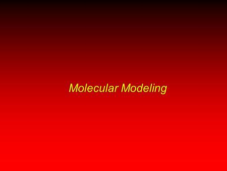 Molecular Modeling. Molecular Modeling: Visualizations & Predictions Numerical Methods Integral Method Semi-Empirical MO-SCF Methods Approximate MO Methods.