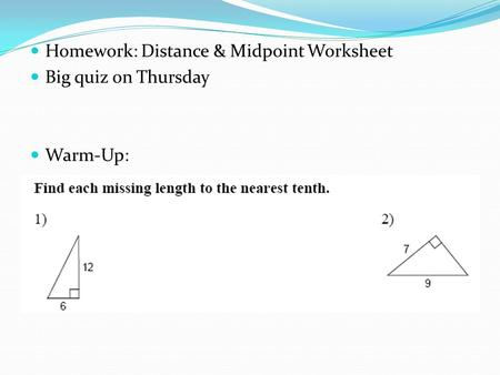 Homework: Distance & Midpoint Worksheet Big quiz on Thursday Warm-Up: