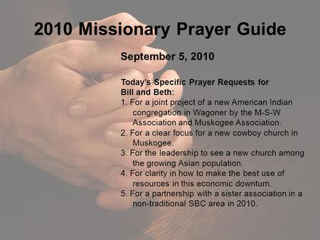 2010 Missionary Prayer Guide September 5, 2010 Today's Specific Prayer Requests for Bill and Beth: 1. For a joint project of a new American Indian congregation.