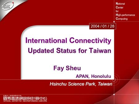 I nternational C onnectivity U pdated S tatus for T aiwan 2004 / 01 / 28 Fay Sheu APAN, Honolulu Hsinchu Science Park, Taiwan.