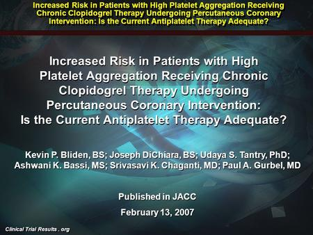 Clinical Trial Results. org Increased Risk in Patients with High Platelet Aggregation Receiving Chronic Clopidogrel Therapy Undergoing Percutaneous Coronary.