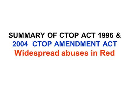 SUMMARY OF CTOP ACT 1996 & 2004 CTOP AMENDMENT ACT Widespread abuses in Red.