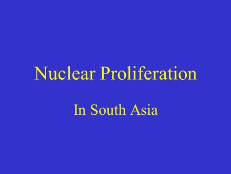 "Nuclear Proliferation In South Asia. What led them to it? Their leaders claimed it was for national security. And yet now ""Pakistan's viability as a functioning."