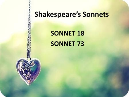 Shakespeare's Sonnets SONNET 18 SONNET 73. English poet and playwright born in Stratford-on-Avon Works include 38 plays,154 sonnets, two narrative poems.