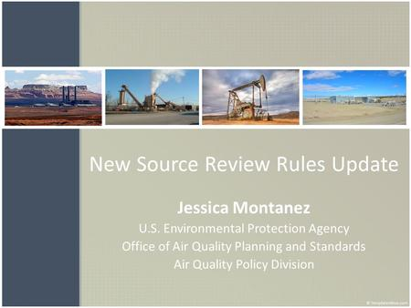 New Source Review Rules Update Jessica Montanez U.S. Environmental Protection Agency Office of Air Quality Planning and Standards Air Quality Policy Division.