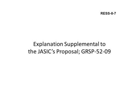 Explanation Supplemental to the JASIC's Proposal; GRSP-52-09 RESS-8-7.