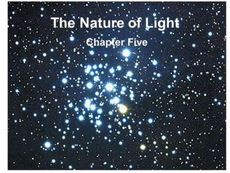 The Nature of Light Chapter Five. Introducing Astronomy (chap. 1-6) Introduction To Modern Astronomy I Ch1: Astronomy and the Universe Ch2: Knowing the.