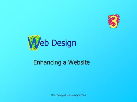 Web Design-Lecture3-QN-2003 Web Design Enhancing a Website.