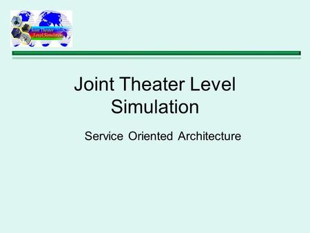 Joint Theater Level Simulation Service Oriented Architecture.