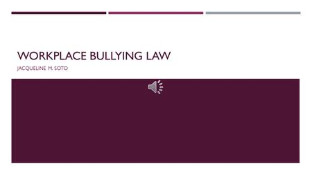 "WORKPLACE BULLYING LAW JACQUELINE M. SOTO WORKPLACE BULLYING LAW - DEFINITION  The Workplace Bullying Institute defines workplace bullying as ""Repeated,"