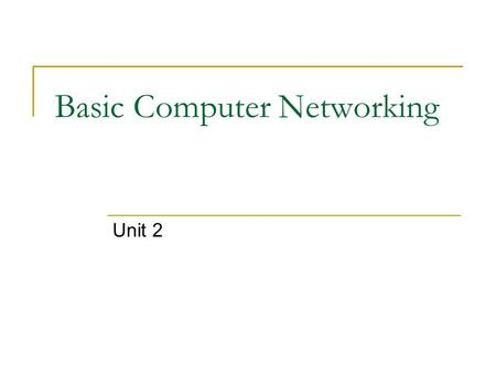 Basic Computer Networking Unit 2. 2  Computer Networks A computer network is a system for communicating between two or more computers and associated.