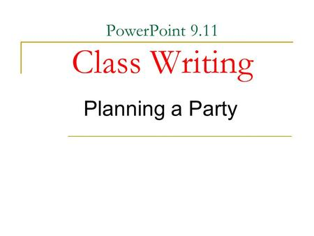 PowerPoint 9.11 Class Writing Planning a Party. Pretend that you are Ken. You are calling Alex to have a party. Think what should you say on the phone.