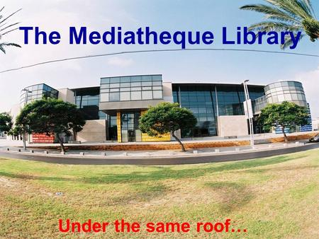 Under the same roof… The Mediatheque Library. Mediatheque Holon A new concept in the Israeli cultural world bringing together for the first time, under.