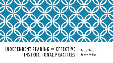 INDEPENDENT READING = EFFECTIVE INSTRUCTIONAL PRACTICES Terry Stapf Jenny Miller.