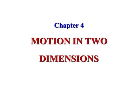 Chapter 4 MOTION IN TWO DIMENSIONS. Two dimensions One dimension Position O x M x x y M Path of particle O x y.