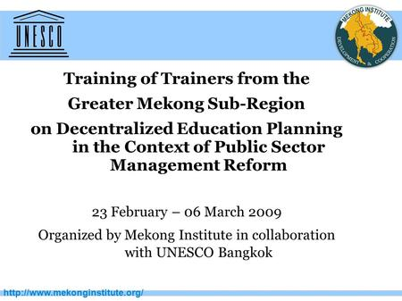 Training of Trainers from the Greater Mekong Sub-Region on Decentralized Education Planning in the Context of Public Sector.