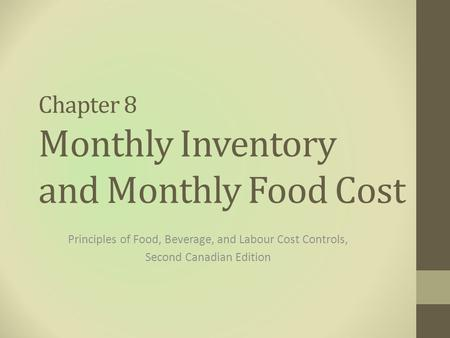 Chapter 8 Monthly Inventory and Monthly Food Cost Principles of Food, Beverage, and Labour Cost Controls, Second Canadian Edition.